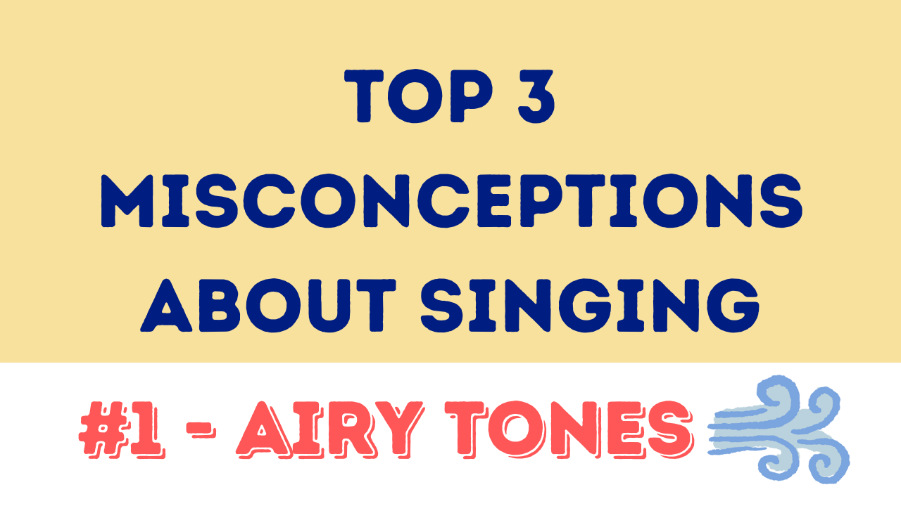 Airy tone during singing Top 3 Misconceptions about singing